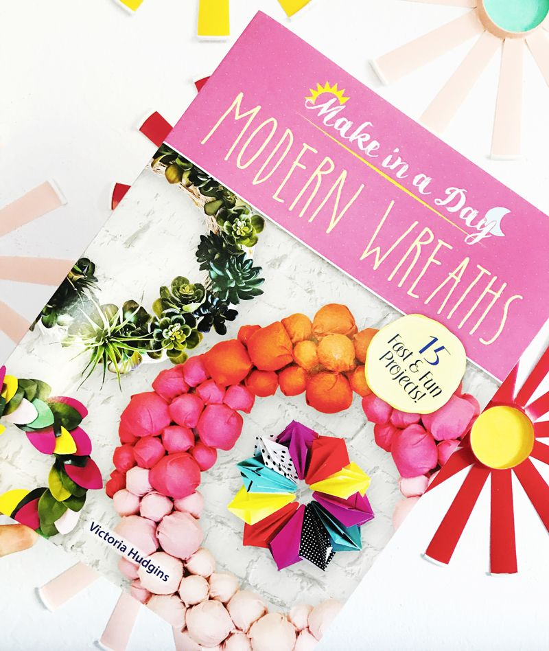 Photo of Make In A Day: Modern Wreaths Book Release • A Subtle Revelry