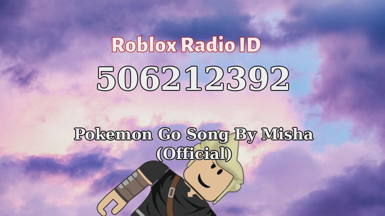 Pokemon Go Song By Misha Official Roblox Id Roblox Radio Code Roblo In 2021 Roblox Songs Pokemon Go