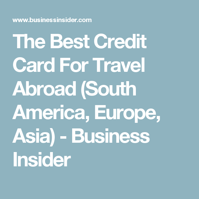 The Best Credit Card For Travel Abroad South America Europe Asia