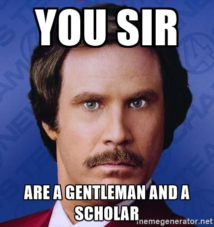 Ron Burgundy You Sir Are A Gentleman And A Scholar Funny Shit