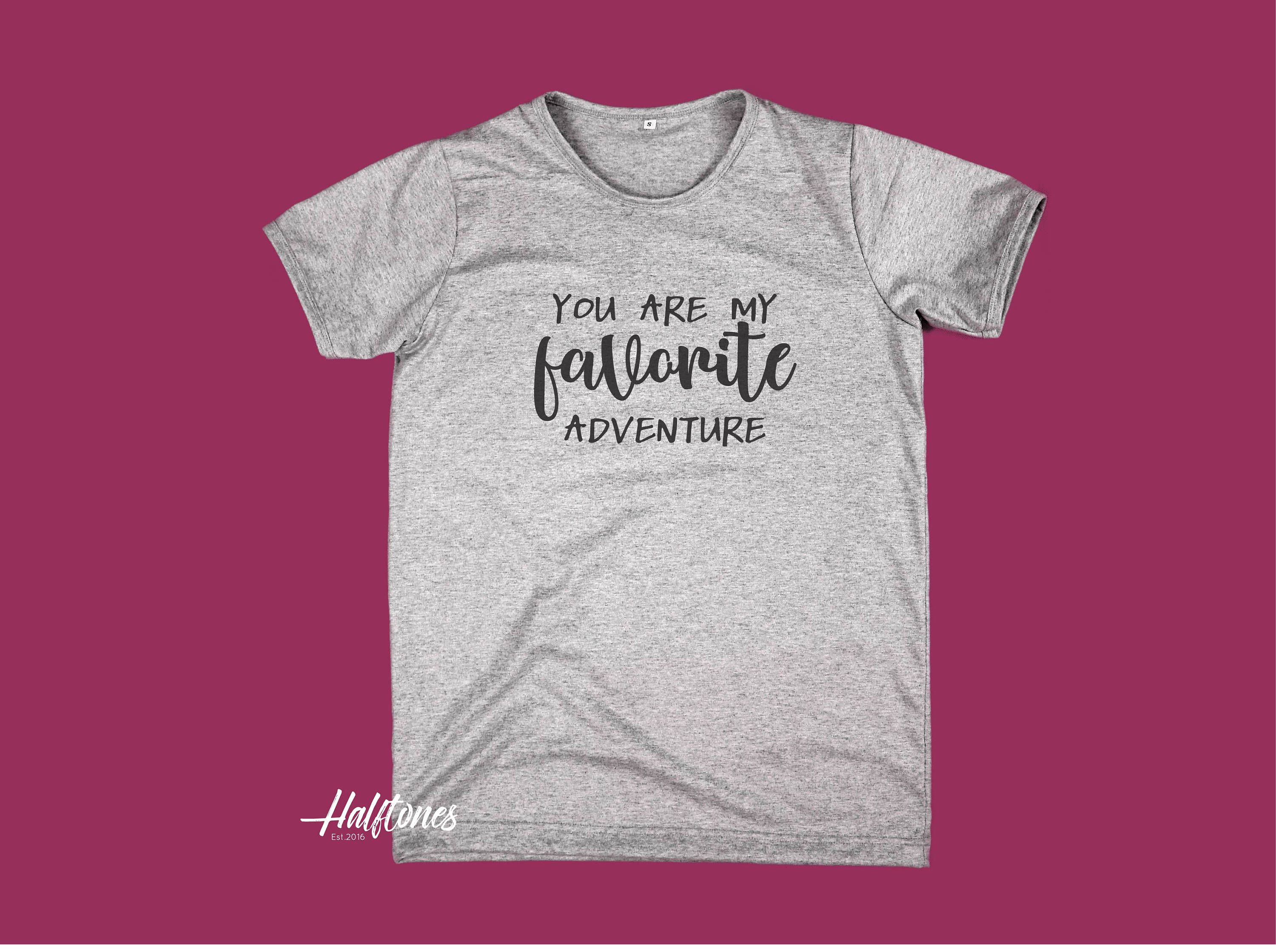Youre My Favorite Adventure Saying Funny Tumblr Hipster Teen Graphic Gift Lifestyle Screen Print Tee Shirt T Shirt Clothing Uni