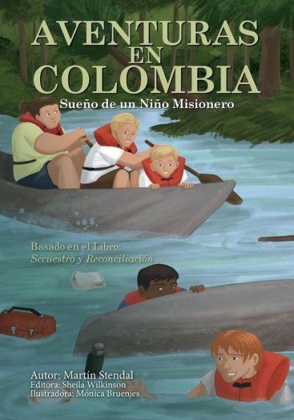 Aventuras en Colombia: Sueño de un Niño Misionero Que Se Convierte en Realidad
