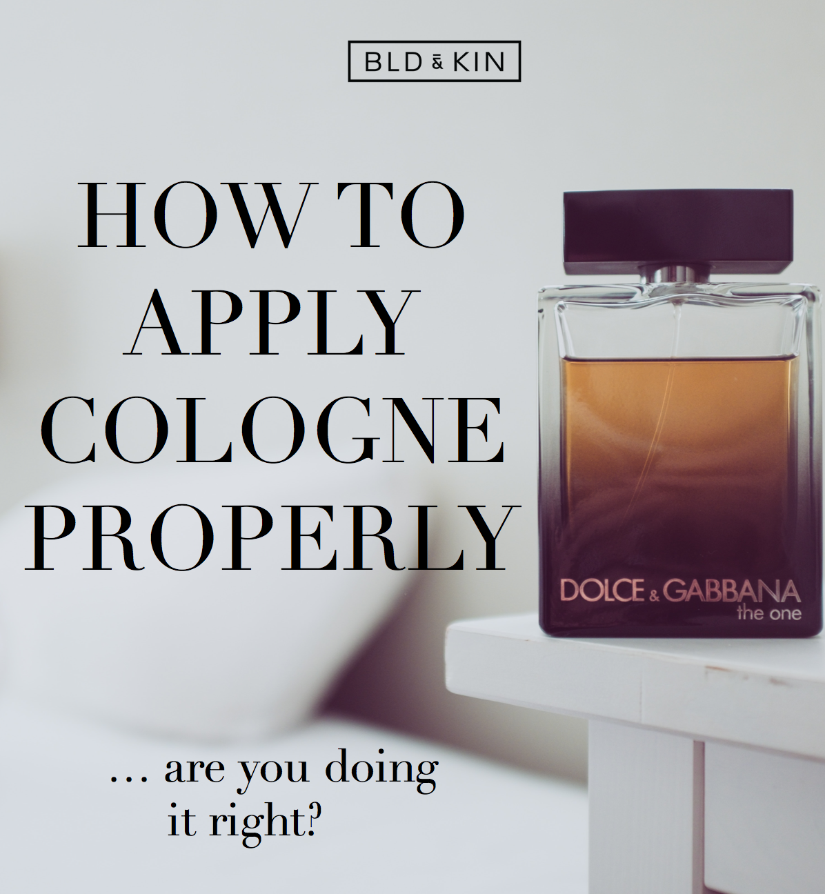 How To Apply Cologne Properly You Re Probably Doing It Wrong How To Apply Cologne Mens Cologne