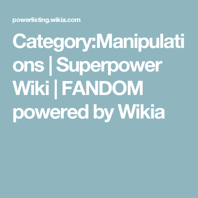Category:Manipulations | Superpower Wiki | FANDOM powered by