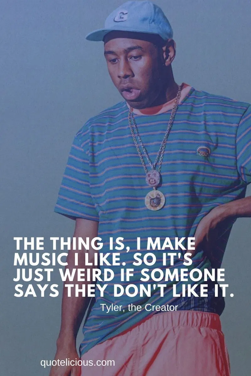 21 Inspirational Tyler The Creator Quotes And Sayings On Music Success Chance The Rapper Quotes Rapper Quotes Best Quotes Ever
