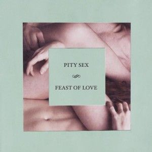 "47. Pity Sex - Feast Of Love. KEY TRACKS: ""Wind-Up"" ""Drown Me Out"" ""Fold"""