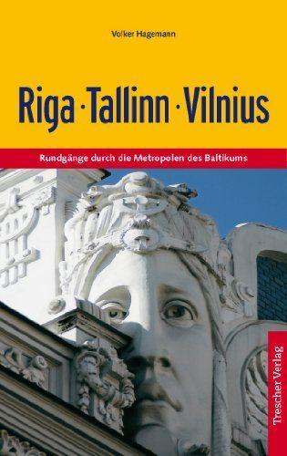 Riga, Tallinn, Vilnius : Rundgänge durch die Metropolen des Baltikums von Volker Hagemann   LibraryThing