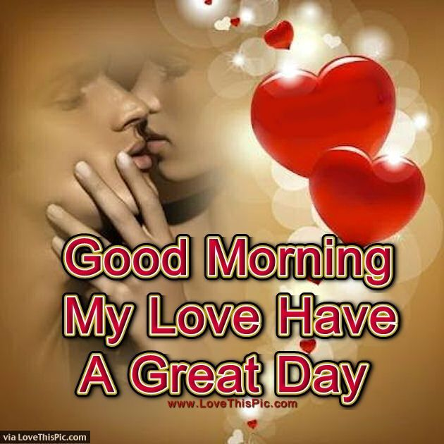 Good Morning My Love Quotes Pleasing Good Morning My Love Have A Great Day  Relationship Goals And