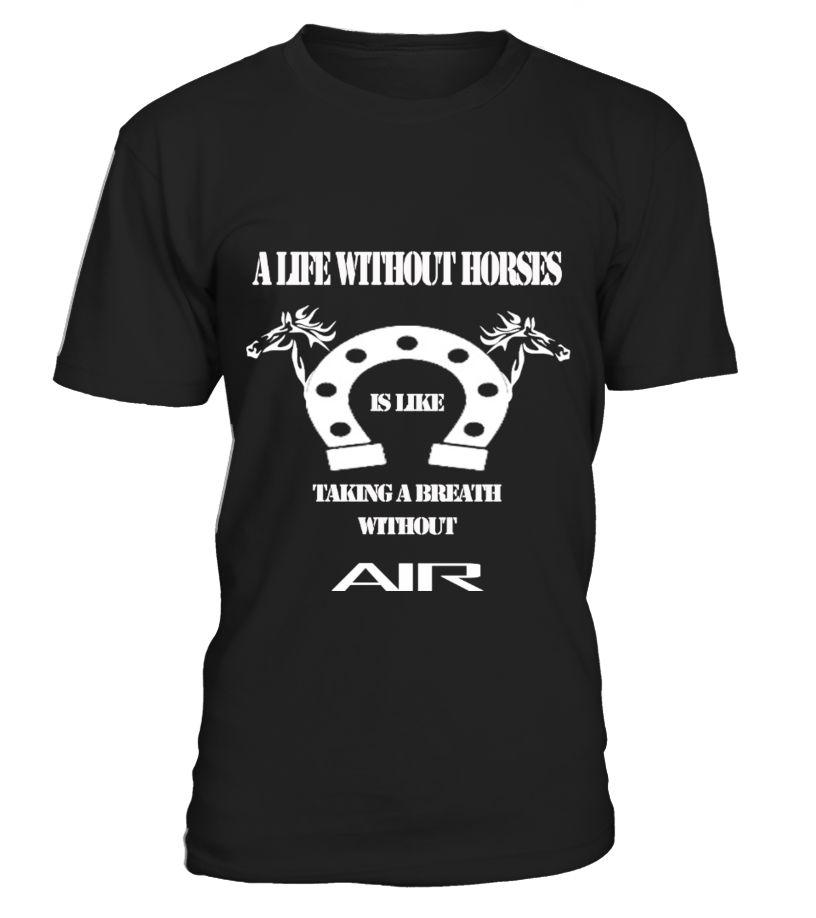 a life without horses  #gift #idea #shirt #image #horselovershirt #lovemypet