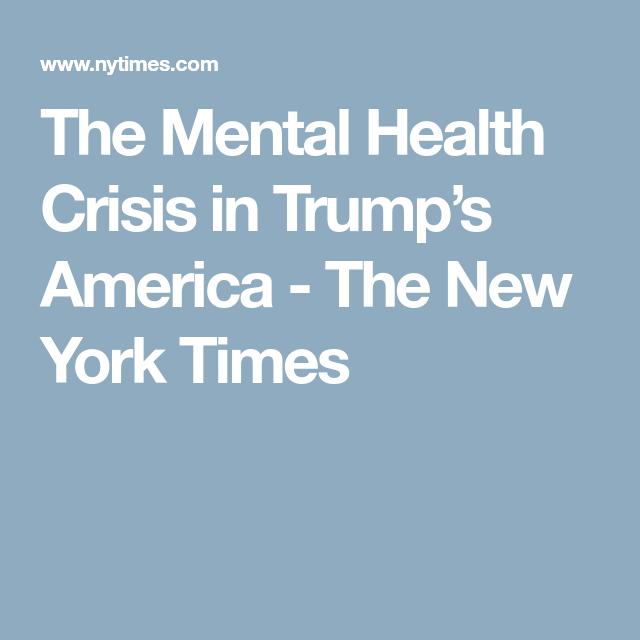 The Mental Health Crisis In Trump S America Mental Health Crisis