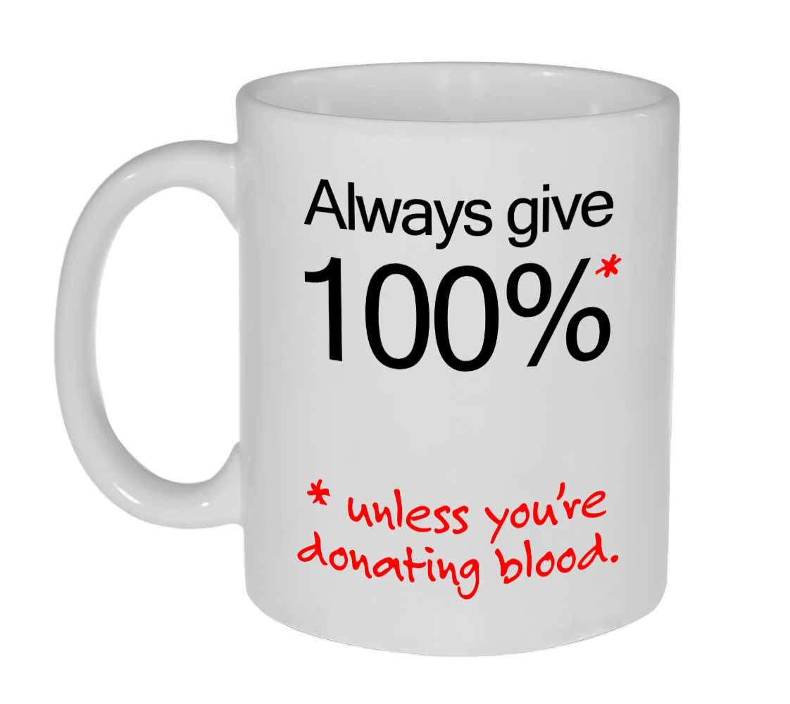 Always Give 100 Coffee Or Tea Mug Coffee Humor Funny Coffee Cups Coffee Gifts