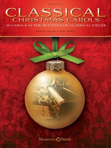 classical christmas carols 10 carols in the settings of classical pieces by cindy berry httpwwwamazoncomdp1480387738refcm_sw_r_pi_dp_ffaywb0mpsdfh - Classical Christmas