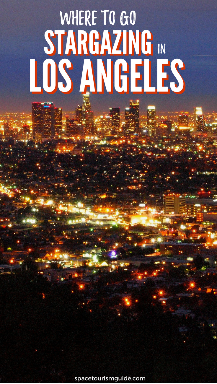 Want To Go Stargazing In Los Angeles Here S A Guide For Where To See The Stars In Los Angeles Stargazing California Travel Guide California Travel Road Trips
