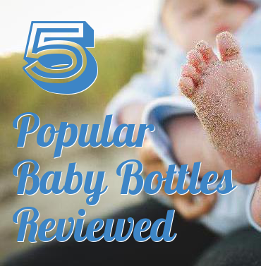 Baby Products and More : 5 Popular Baby Bottles Reviewed