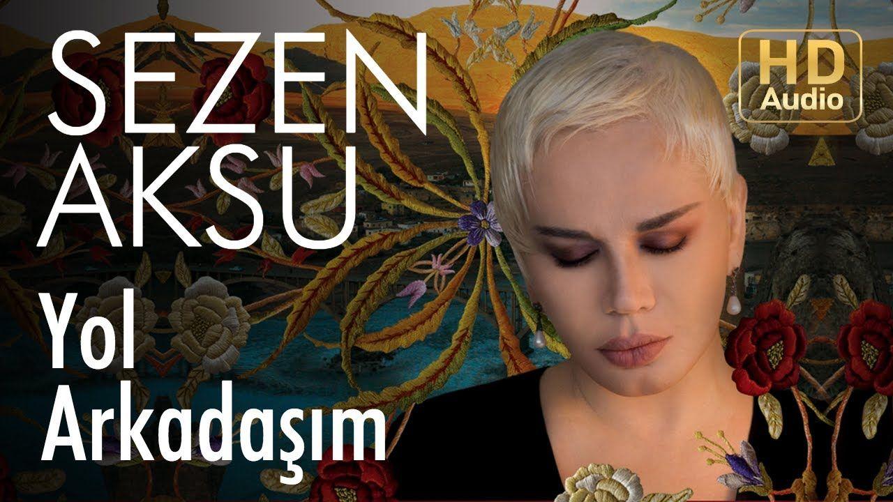 Sezen Aksu Yol Arkadasim Official Audio Youtube Sarkilar Muzik Muzik Videolari