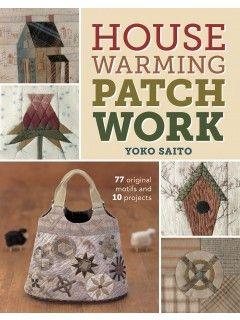 Housewarming Patchwork: 77 Patchwork Pattern Motifs and 10 Projects   InterweaveStore.com