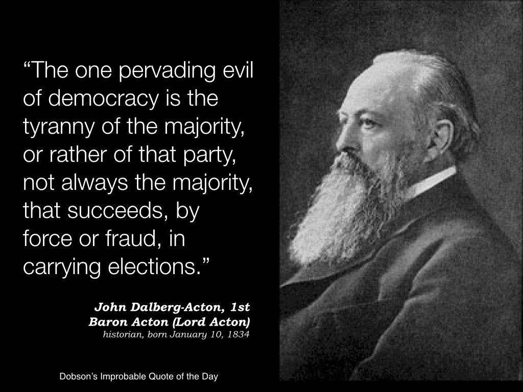 """""""The one pervading evil of democracy is the tyranny of the"""