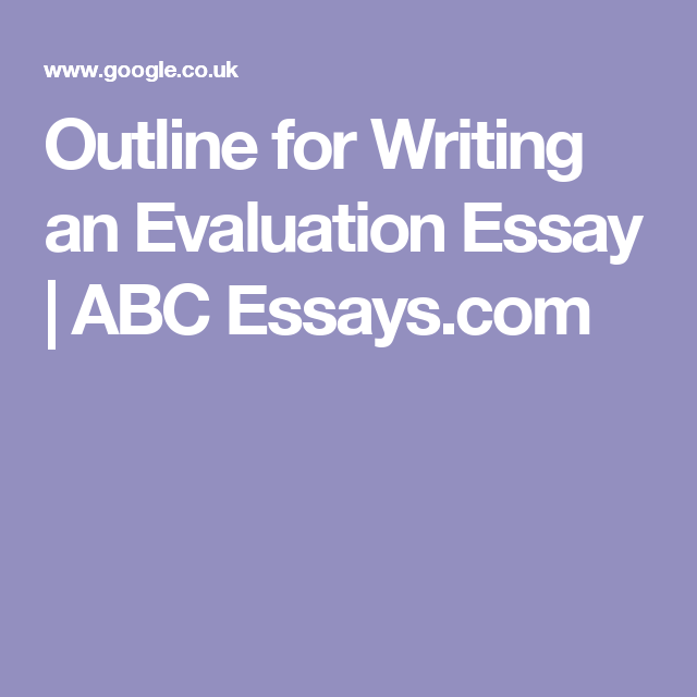 outline for writing an evaluation essay abc essays com  outline for writing an evaluation essay abc essays com