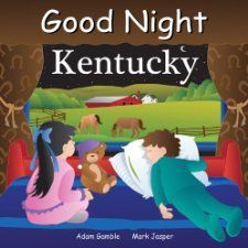 Good Night Kentucky (Good Night Our World series): Adam Gamble, Mark Jasper: 9781602190894: Amazon.com: Books