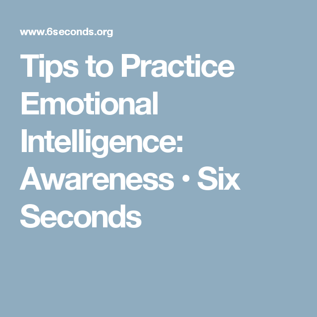 How To Improve Emotional Intelligence Tips To Practice Awareness Updated Six Seconds Emotional Intelligence Managing Emotions Emotions