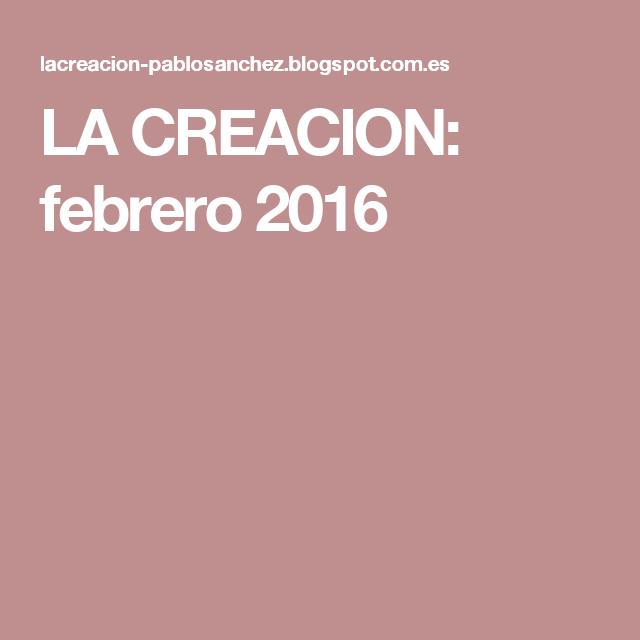 LA CREACION: febrero 2016