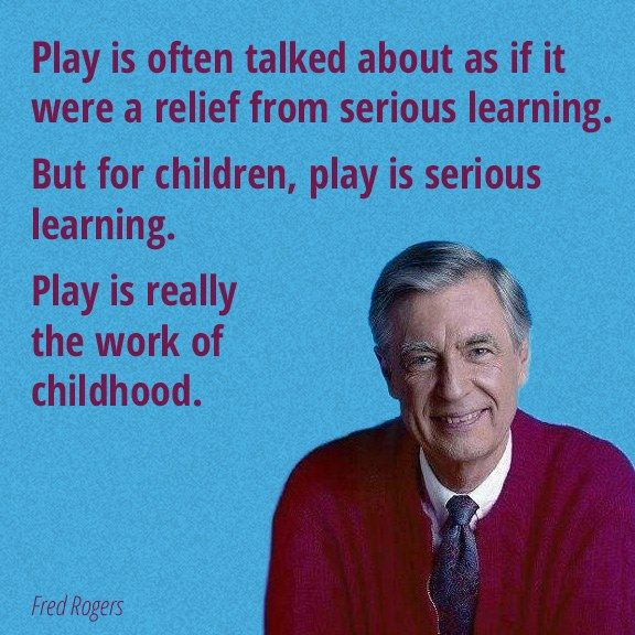 Play Is Really The Work Of Childhood Fred Rogers Play Quotes Mr Rogers Quote Fred Rogers