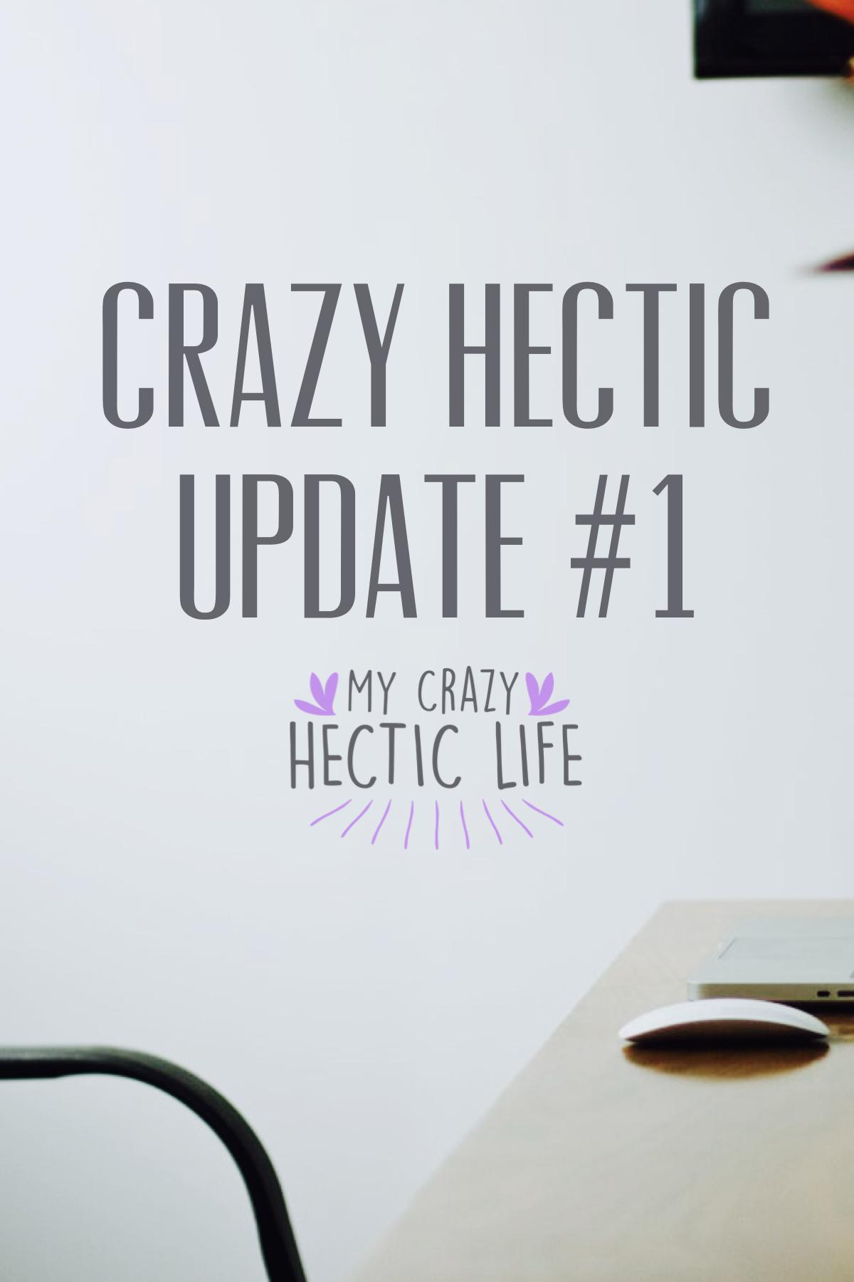 Crazy Hectic Update 1 My crazy, Crazy, Life