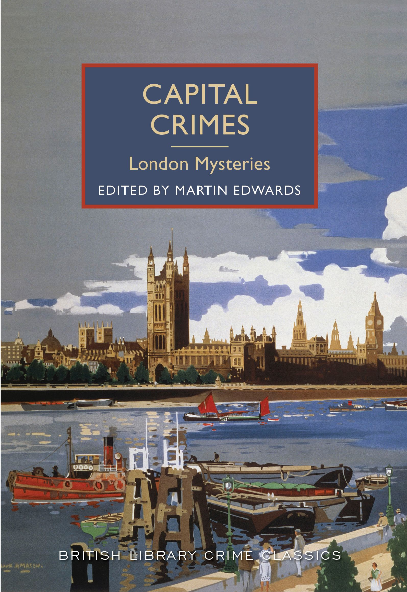 Capital Crimes: London Mysteries: A British Library Crime Classic Editor: Martin Edwards An eclectic collection of London-based crime stories by various British authors.
