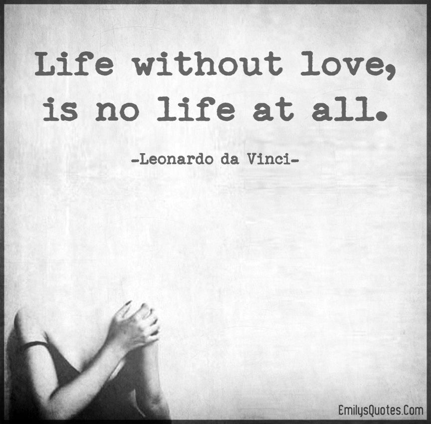 Life Without Love Is No Life At All Popular Inspirational Quotes At Emilysquotes Popular Quotes Quotes Inspirational Quotes