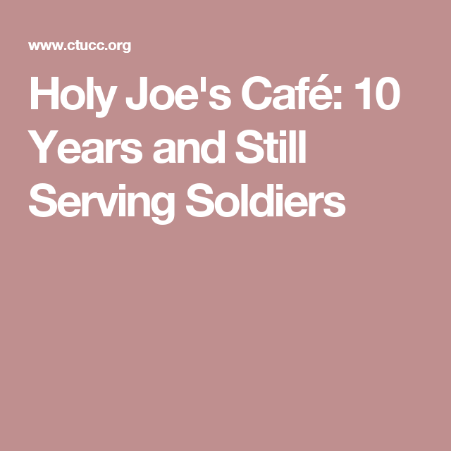 Holy Joe's Café: 10 Years and Still Serving Soldiers