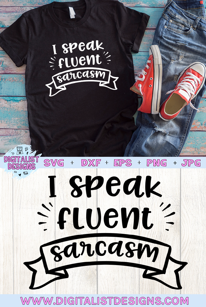 I Speak Fluent Sarcasm Svg Digitalistdesigns Funny Mom Shirts Mom Shirts Funny Svg