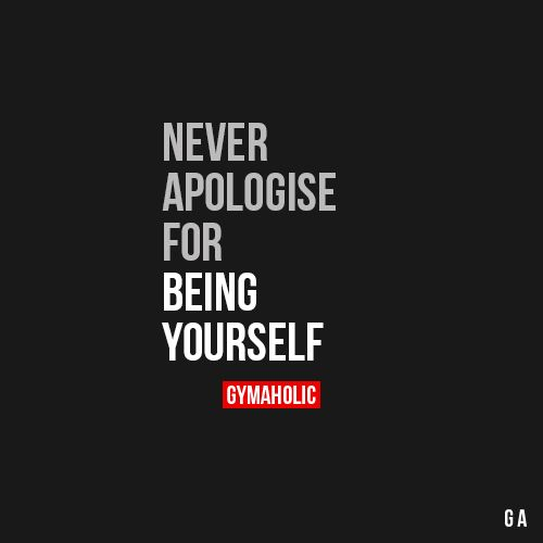 Never Apologise For Being Yourself