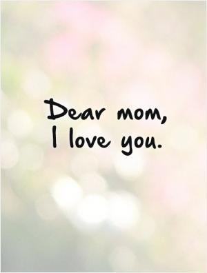 Mom I Love You Quotes : quotes, PictureQuotes.com, Quotes,, Quotes
