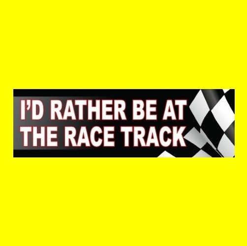 Id rather be at the race track racing bumper sticker muscle car nascar sports