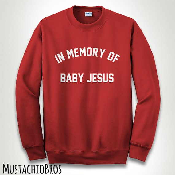 Ugly Christer Sweater In Memory Of Baby Jesus Slogan Tumblr