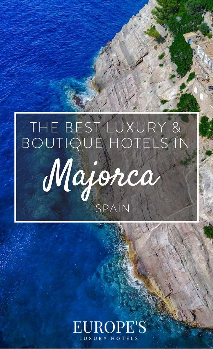 Majorca Spain Looking For Getaways To Here Are A Few Of Our Top Picks On The Best Luxurious And Boutique Hotels In