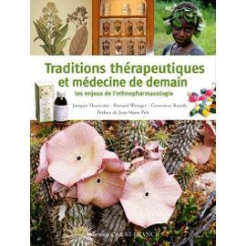 Traditions Thérapeutiques Et Médecine De Demain - Les Enjeux De L'ethnopharmacologie de Jacques Fleurentin
