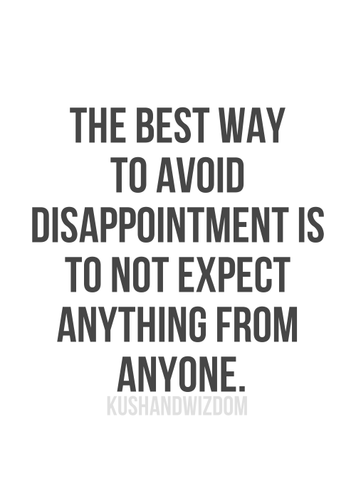 Expectation And Disappointment Quotes : expectation, disappointment, quotes, KushAndWizdom™, Words, Quotes,, Words,, Quotes