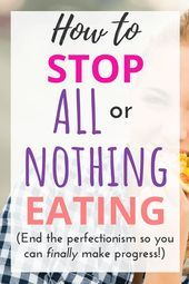 How to Stop All-or-Nothing Eating Once and For All  Die Alles-oder-Nichts-Mental...