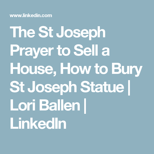 The St Joseph Prayer To Sell A House How To Bury St Joseph Statue