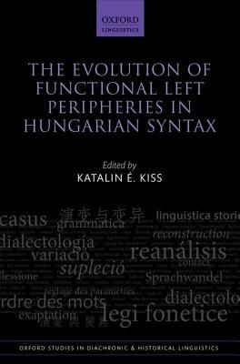 The evolution of functional left peripheries in Hungarian syntax / edited by Katalin E. Kiss - Oxford : Oxford University Press, 2014