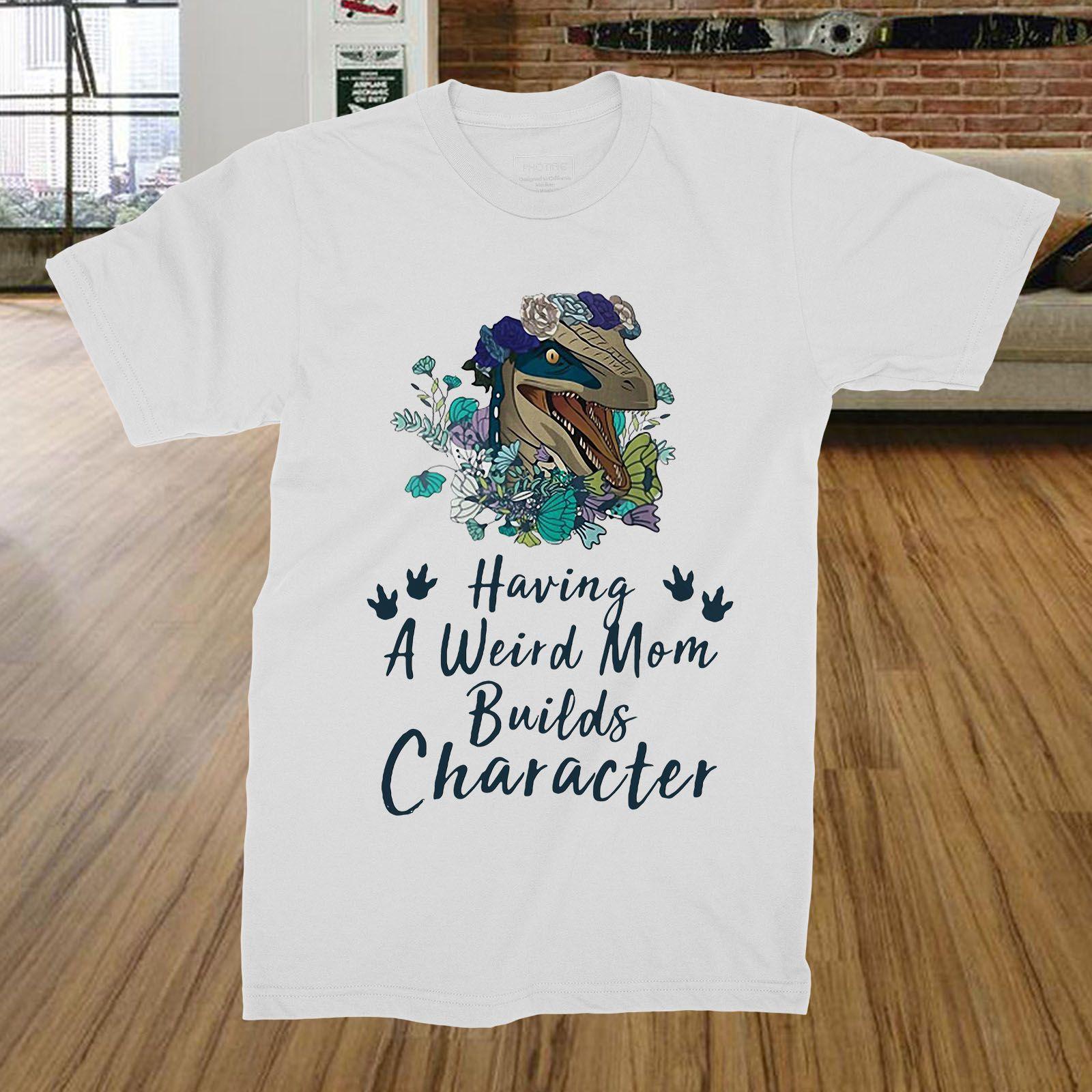 4393fe2ca Dinosaur Having a weird mom builds character shirt | Hot Trending T ...