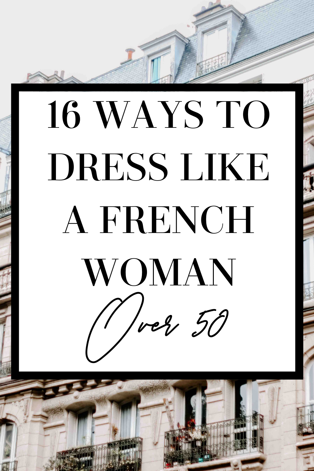 How to Dress Like a French Woman Over 50 - MY CHIC
