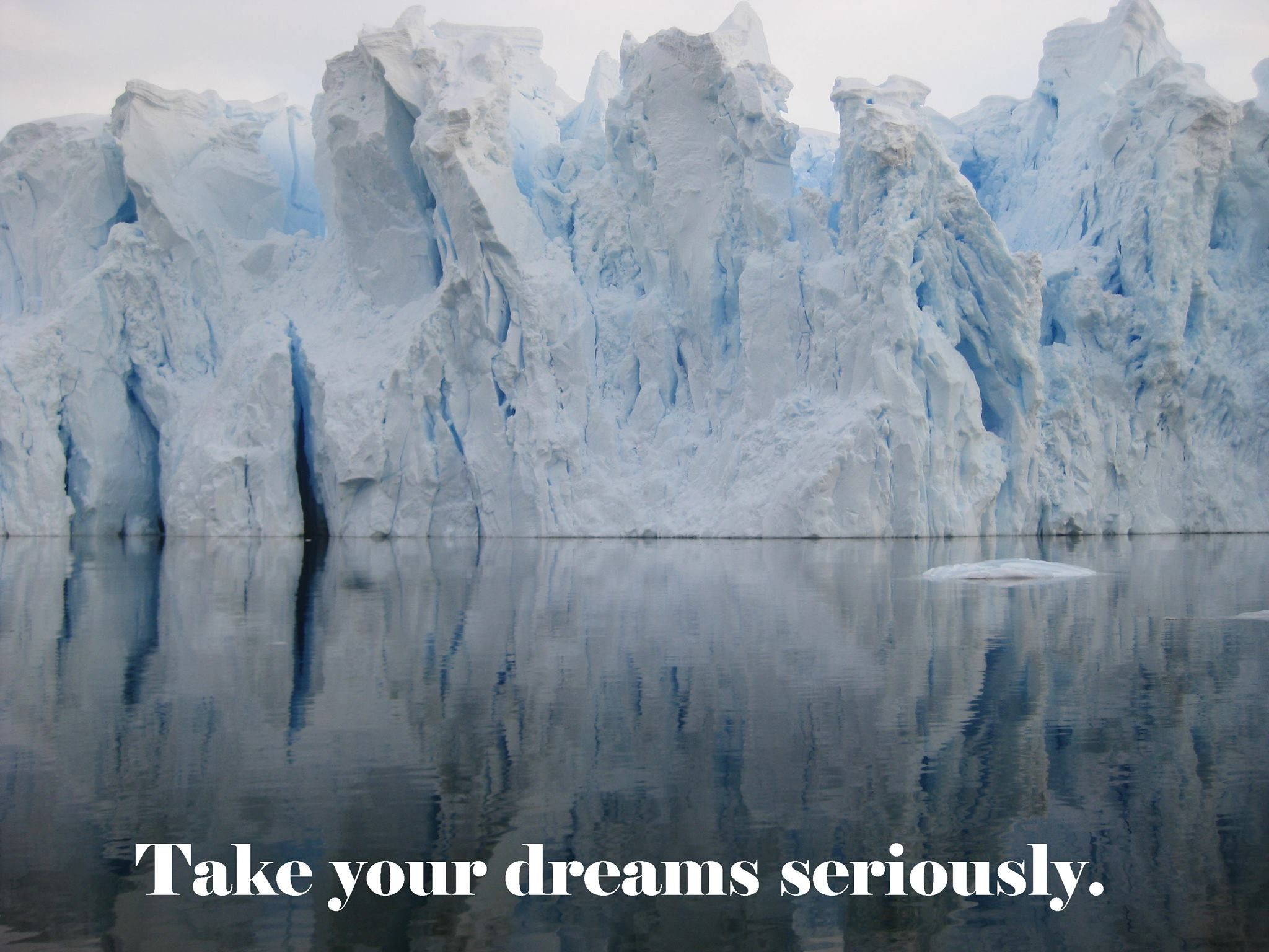 Take your dreams seriously.
