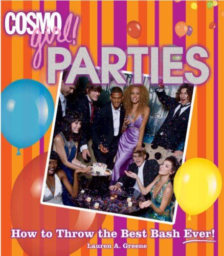 CosmoGIRL! Parties: How to Throw the Best Bash Ever « LibraryUserGroup.com – The Library of Library User Group
