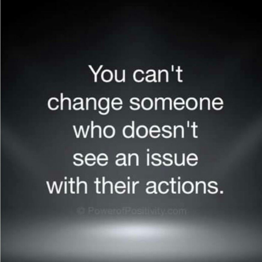 I Can T Change Someone Who Doesn T See An Issue With Their Actions Words Life Quotes Amazing Quotes