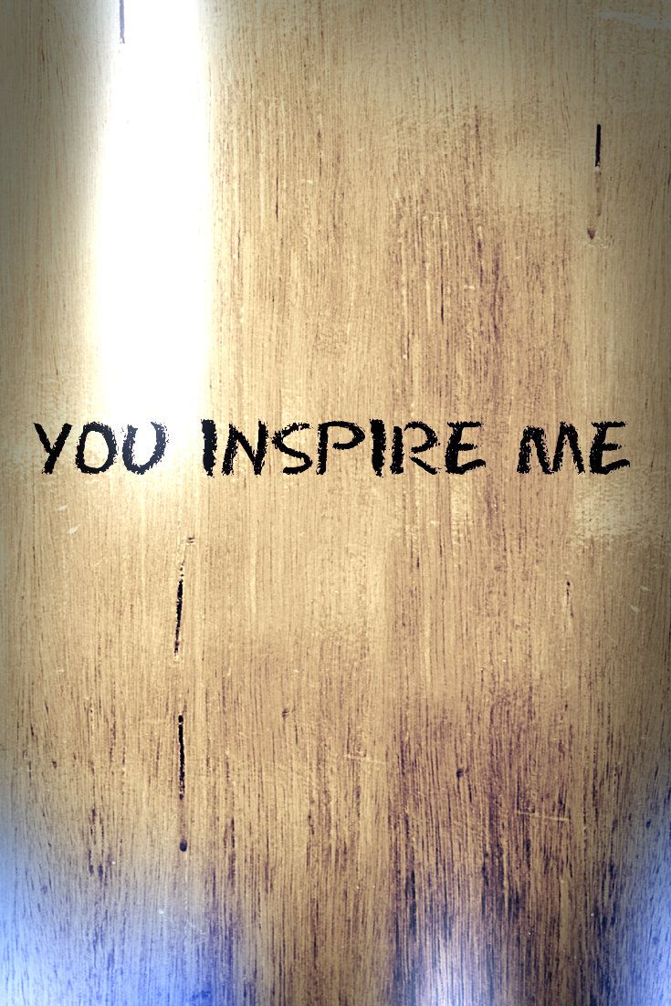 You inspire me because you share your love with the world