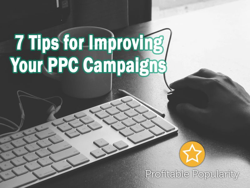 7 Tips For Improving Your Ppc Campaigns Profitable Popularity Freelance Writing Freelance Writing Jobs Online Writing Jobs