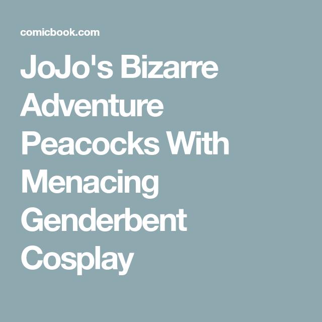 Jojo S Bizarre Adventure Peacocks With Menacing Genderbent Cosplay Jojo Bizarre Jojo S Bizarre Adventure Genderbent Cosplay