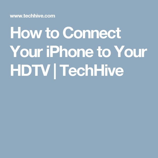 How to Connect Your iPhone to Your HDTV TechHive How
